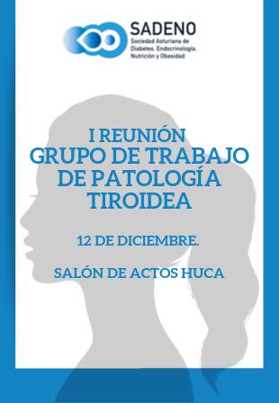 I REUNIÓN GRUPO DE TRABAJO DE PATOLOGÍA TIROIDEA